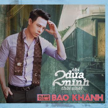 CD Bảo Khánh Vol.2 - Chỉ Hai Đứa Mình Thôi Nhé