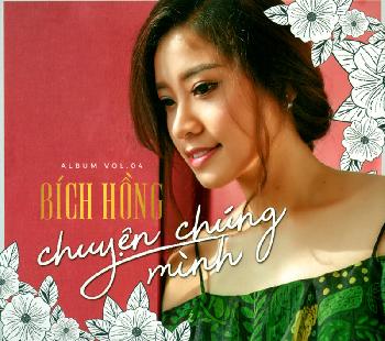 CD Bích Hồng Vol.4 - Chuyện Chúng Mình