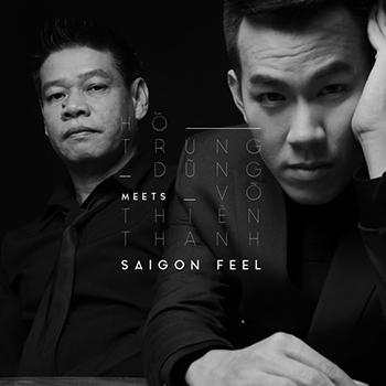 CD Hồ Trung Dũng Meets Võ Thiện Thanh - Saigon Feel