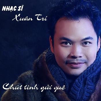 CD Nhạc Sĩ Xuân Trí - Chút Tình Gửi Quê