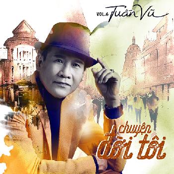 CD Tuấn Vũ Vol.6 - Chuyện Đời Tôi